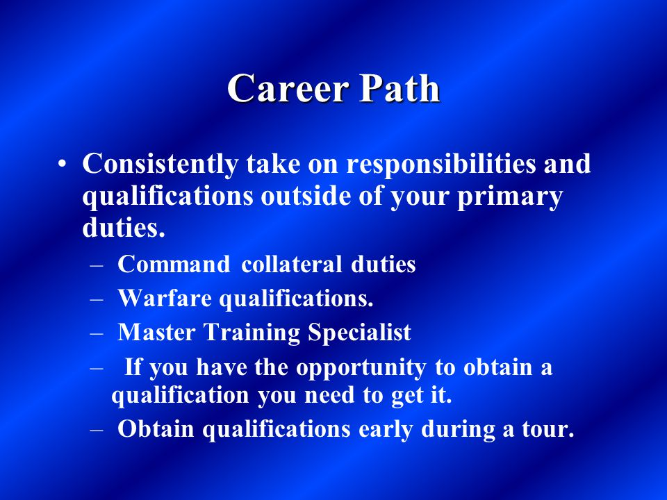 Career Path Consistently take on responsibilities and qualifications outside of your primary duties.