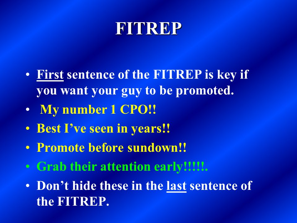 FITREP First sentence of the FITREP is key if you want your guy to be promoted. My number 1 CPO!! Best I've seen in years!!