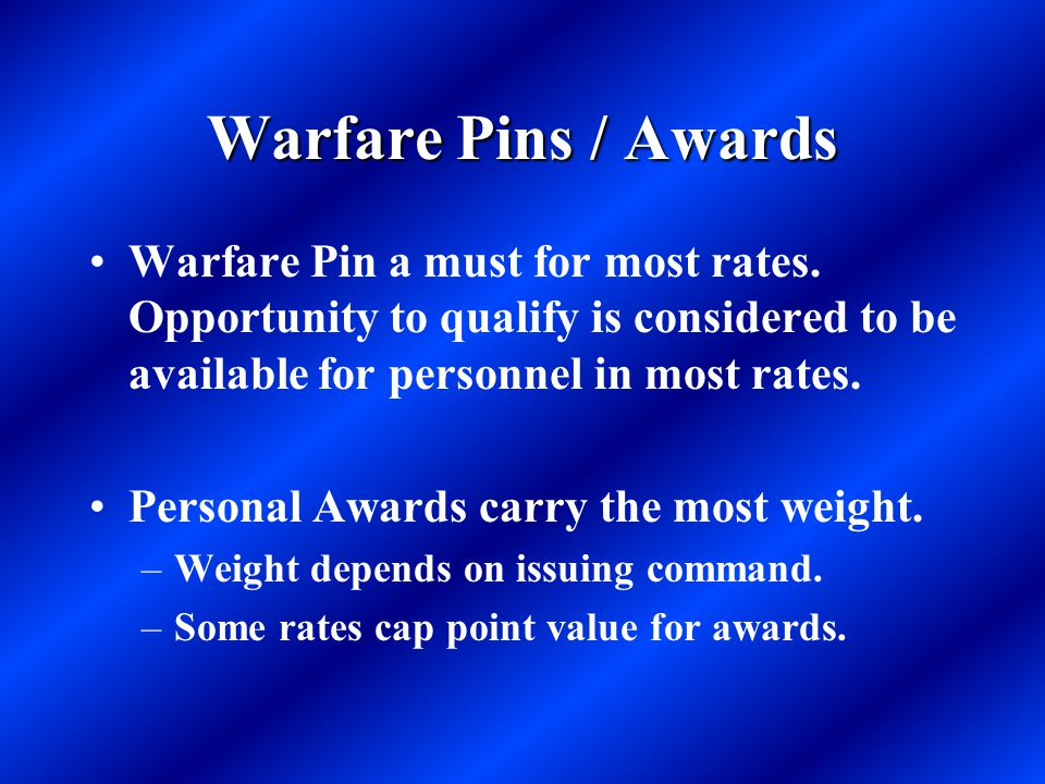 Warfare Pins / Awards Warfare Pin a must for most rates. Opportunity to qualify is considered to be available for personnel in most rates.