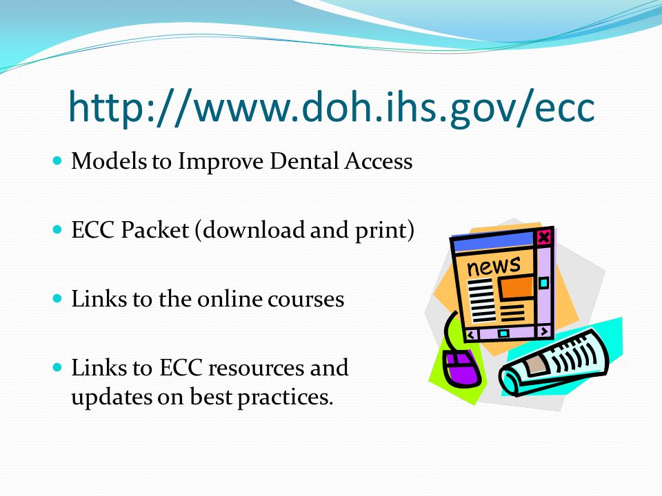 http://www.doh.ihs.gov/ecc Models to Improve Dental Access