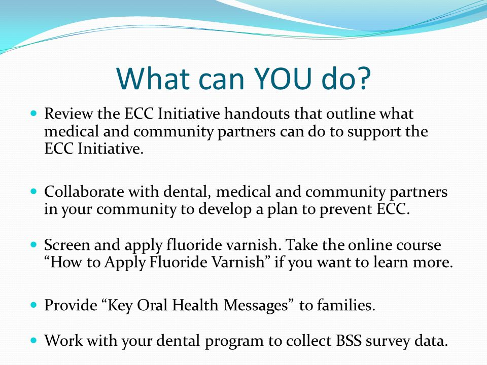 What can YOU do Review the ECC Initiative handouts that outline what medical and community partners can do to support the ECC Initiative.