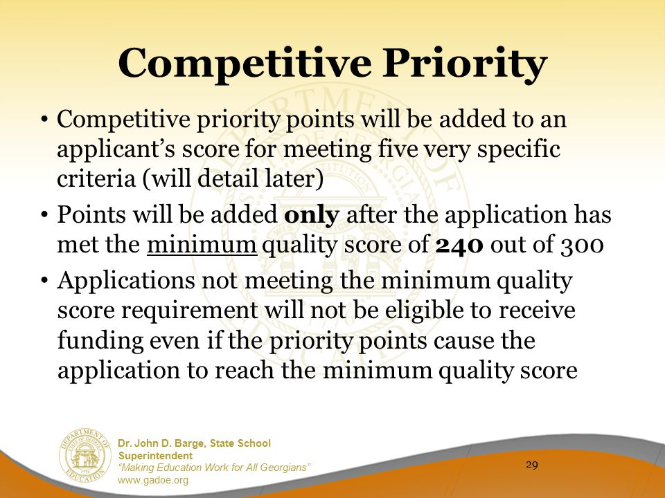Competitive Priority Competitive priority points will be added to an applicant's score for meeting five very specific criteria (will detail later)