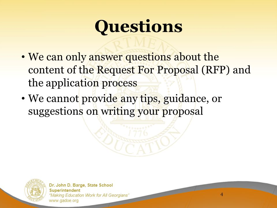 Questions We can only answer questions about the content of the Request For Proposal (RFP) and the application process.