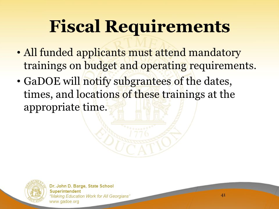 Fiscal Requirements All funded applicants must attend mandatory trainings on budget and operating requirements.