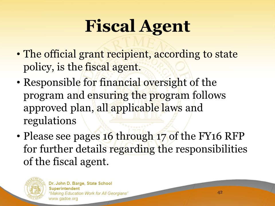 Fiscal Agent The official grant recipient, according to state policy, is the fiscal agent.