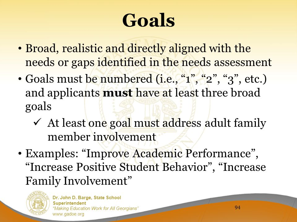 Goals Broad, realistic and directly aligned with the needs or gaps identified in the needs assessment.