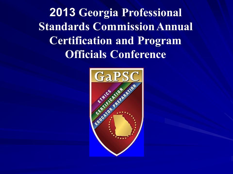 2013 Georgia Professional Standards Commission Annual Certification and Program Officials Conference