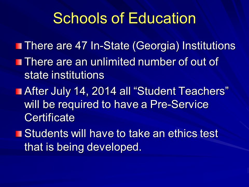 Schools of Education There are 47 In-State (Georgia) Institutions
