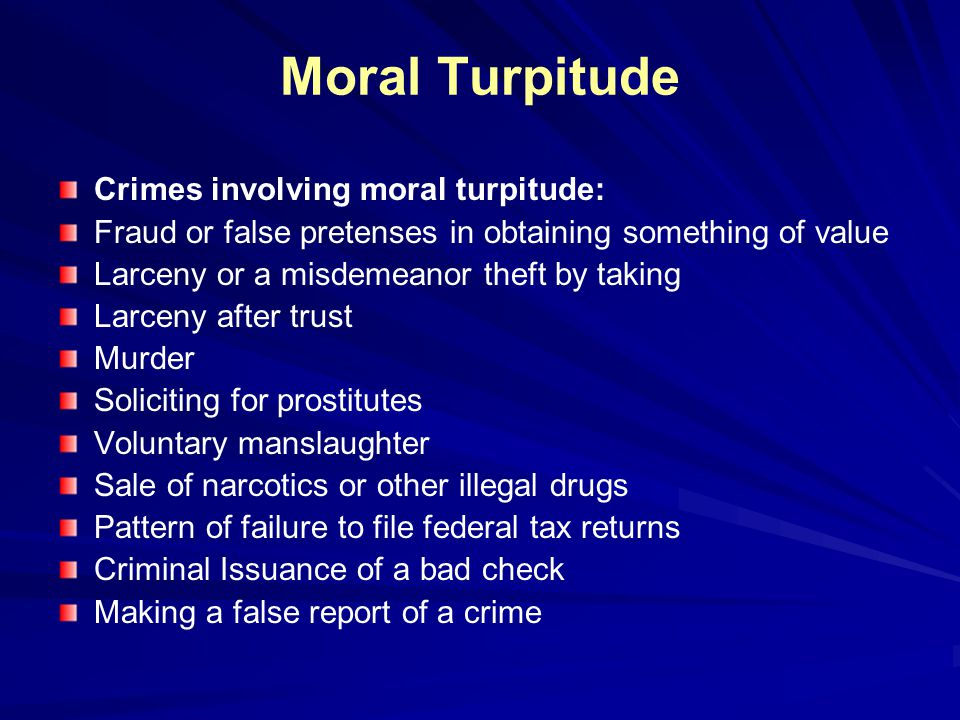 Moral Turpitude Crimes involving moral turpitude: