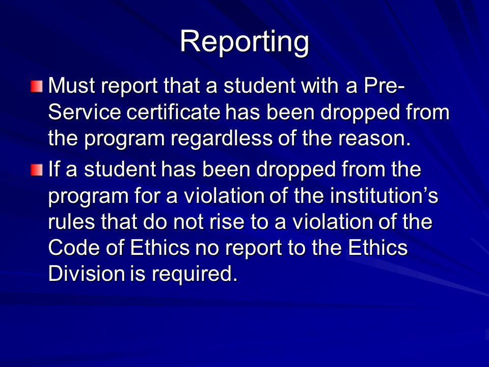 Reporting Must report that a student with a Pre-Service certificate has been dropped from the program regardless of the reason.