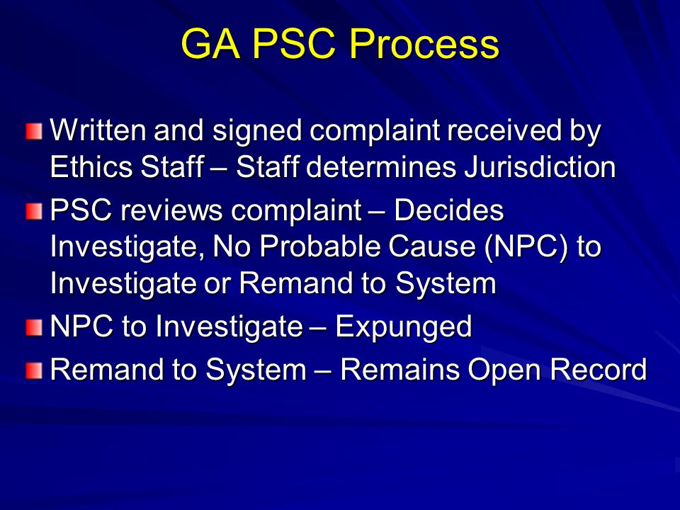 GA PSC Process Written and signed complaint received by Ethics Staff – Staff determines Jurisdiction.