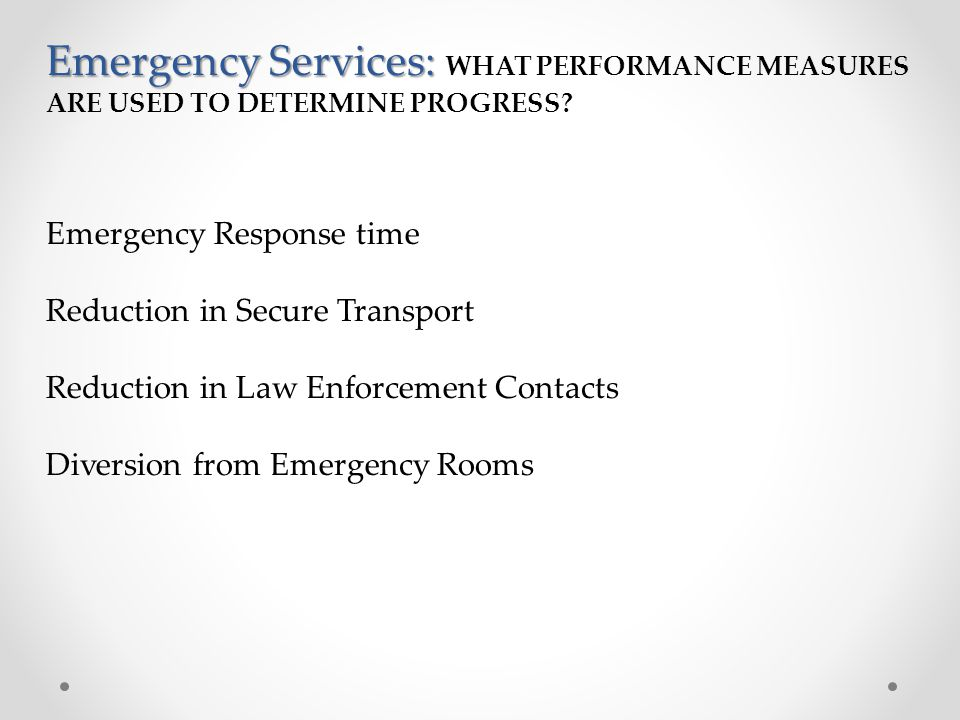 Emergency Services: WHAT PERFORMANCE MEASURES ARE USED TO DETERMINE PROGRESS.