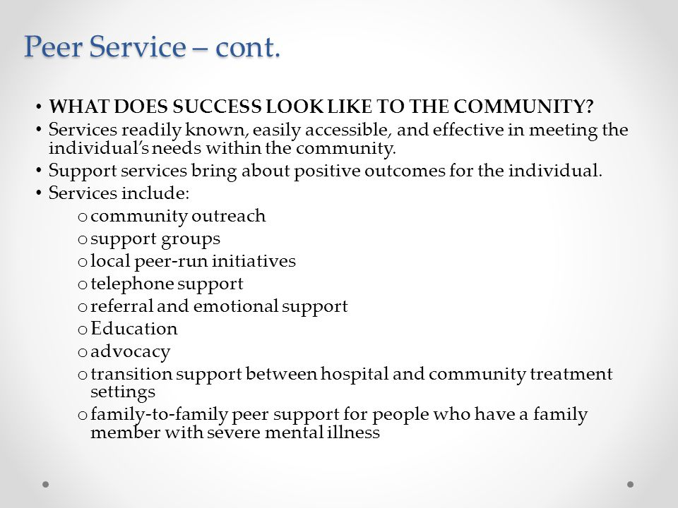 Peer Service – cont. WHAT DOES SUCCESS LOOK LIKE TO THE COMMUNITY