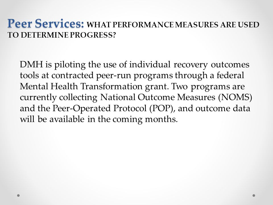 Peer Services: WHAT PERFORMANCE MEASURES ARE USED TO DETERMINE PROGRESS