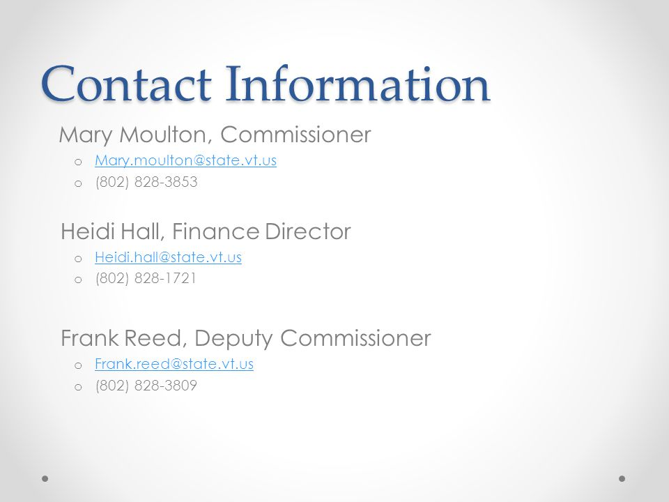 Contact Information Mary Moulton, Commissioner. Mary.moulton@state.vt.us. (802) 828-3853. Heidi Hall, Finance Director.
