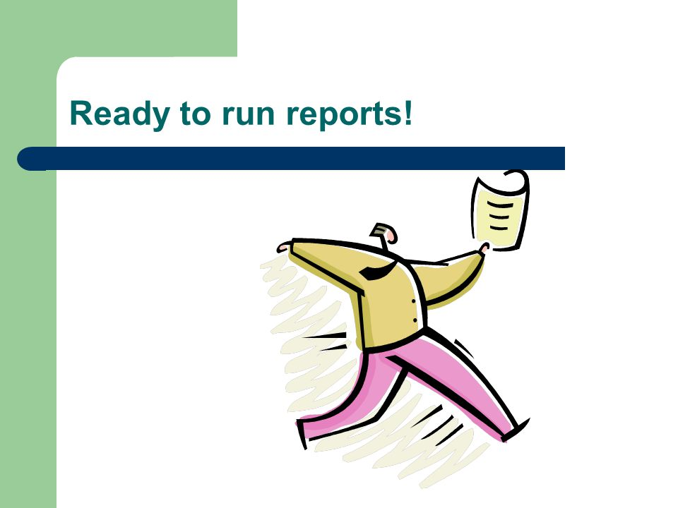 Ready to run reports!