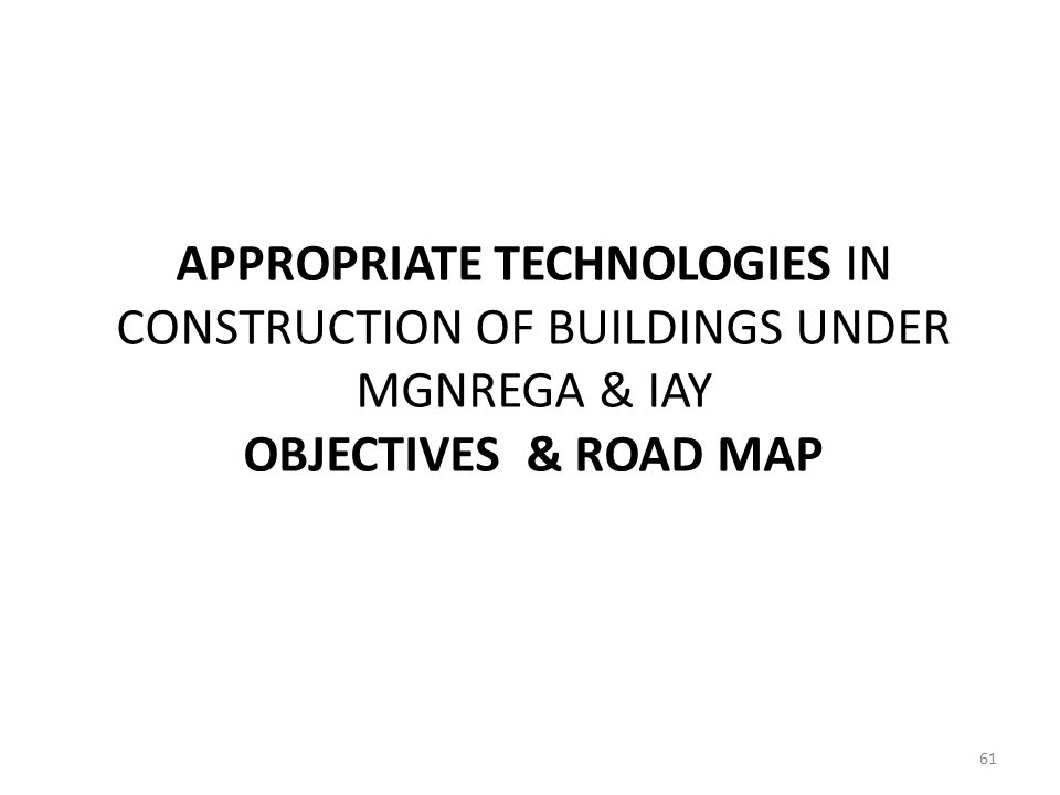APPROPRIATE TECHNOLOGIES IN CONSTRUCTION OF BUILDINGS UNDER MGNREGA & IAY OBJECTIVES & ROAD MAP