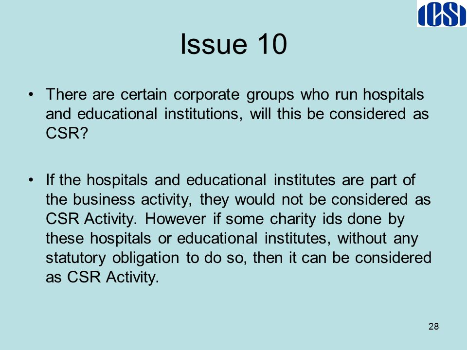 Issue 10 There are certain corporate groups who run hospitals and educational institutions, will this be considered as CSR