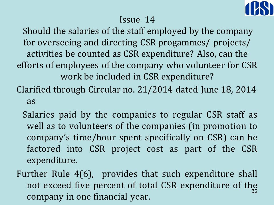 Issue 14 Should the salaries of the staff employed by the company for overseeing and directing CSR progammes/ projects/ activities be counted as CSR expenditure Also, can the efforts of employees of the company who volunteer for CSR work be included in CSR expenditure