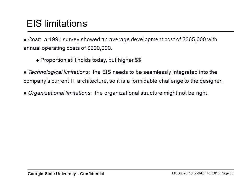 EIS limitations Cost: a 1991 survey showed an average development cost of $365,000 with annual operating costs of $200,000.
