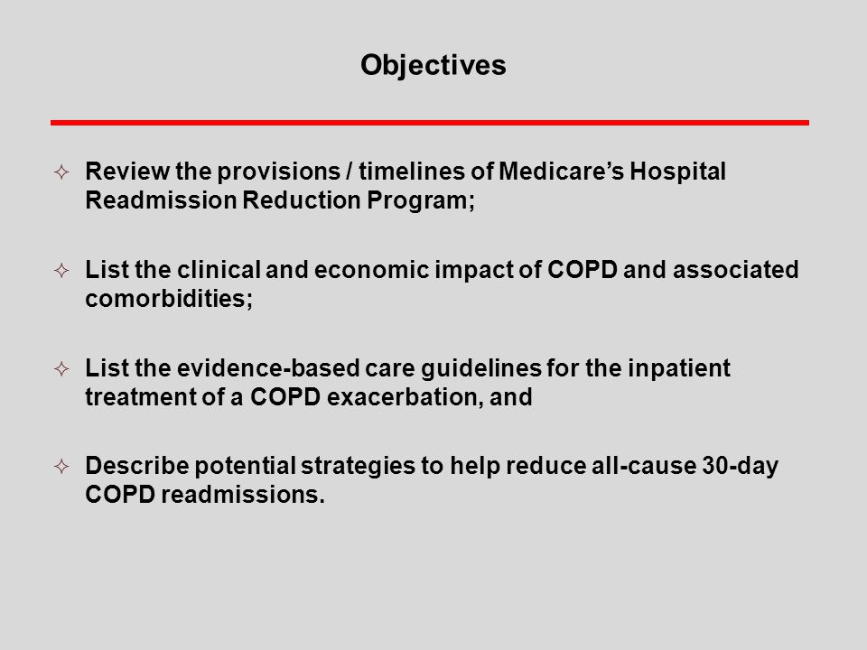 Objectives Review the provisions / timelines of Medicare's Hospital Readmission Reduction Program;