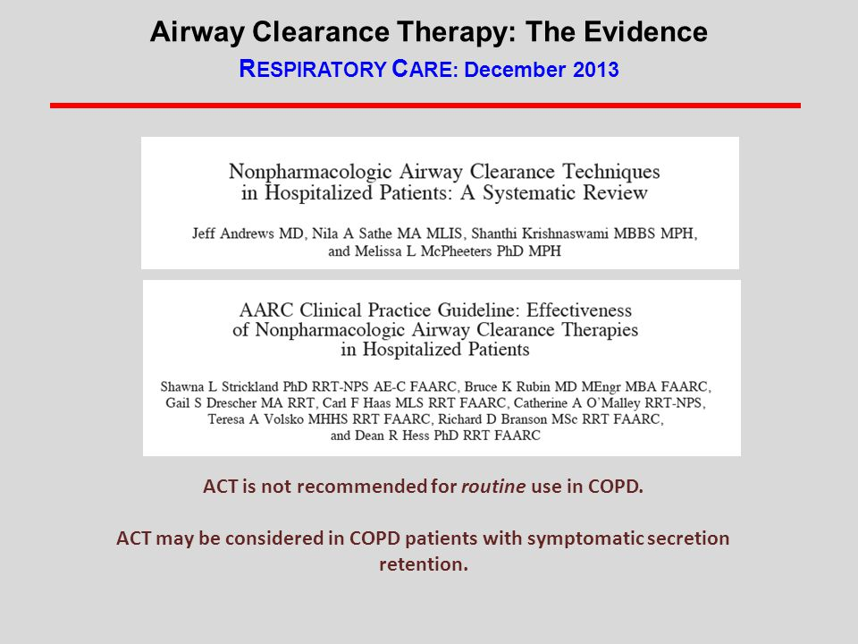 Airway Clearance Therapy: The Evidence RESPIRATORY CARE: December 2013