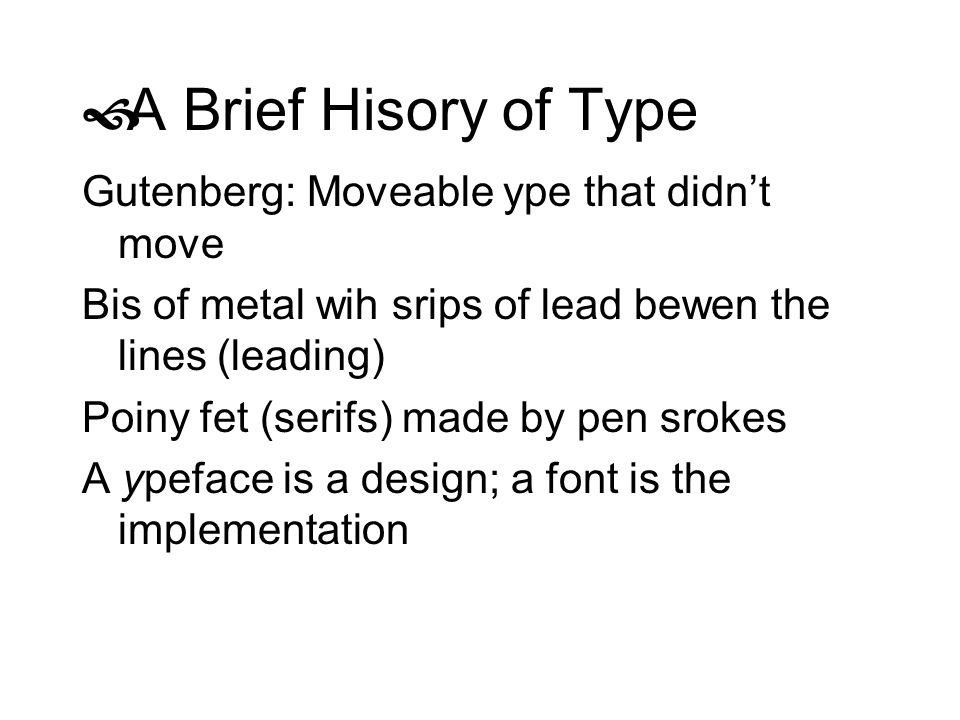 A Brief Hisory of Type Gutenberg: Moveable ype that didn't move