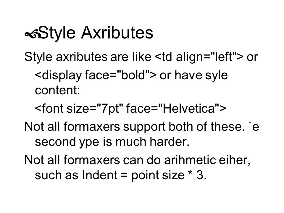 Style Axributes Style axributes are like <td align= left > or