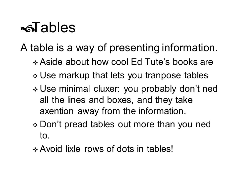 Tables A table is a way of presenting information.