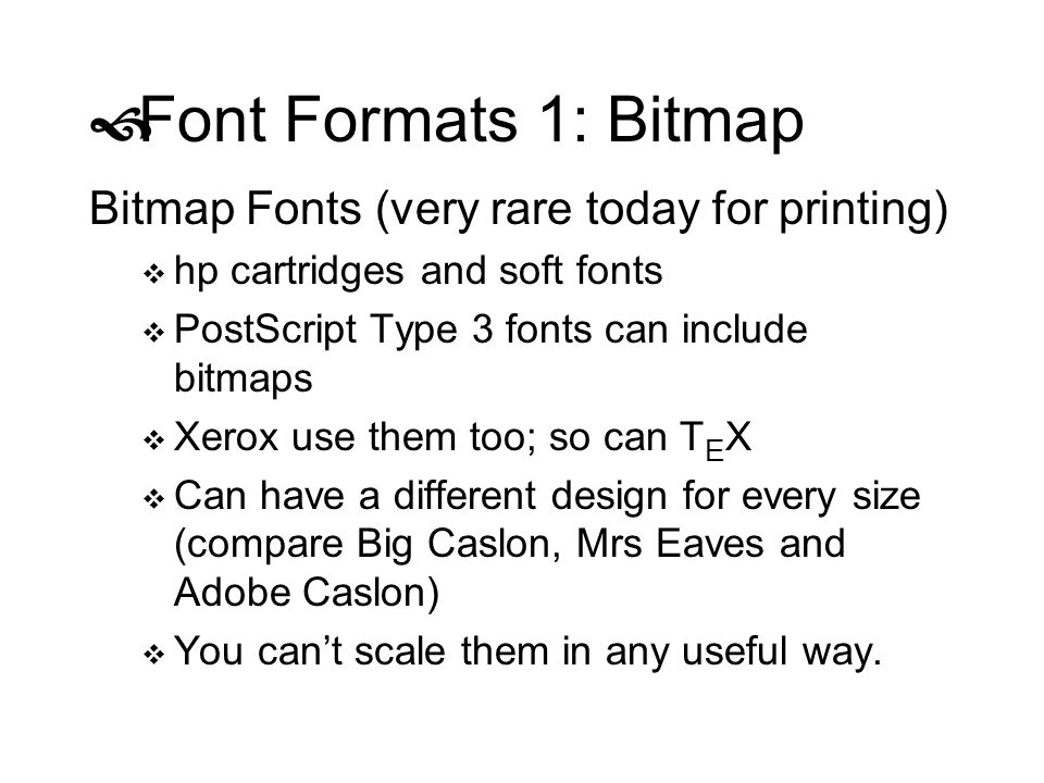 Font Formats 1: Bitmap Bitmap Fonts (very rare today for printing)