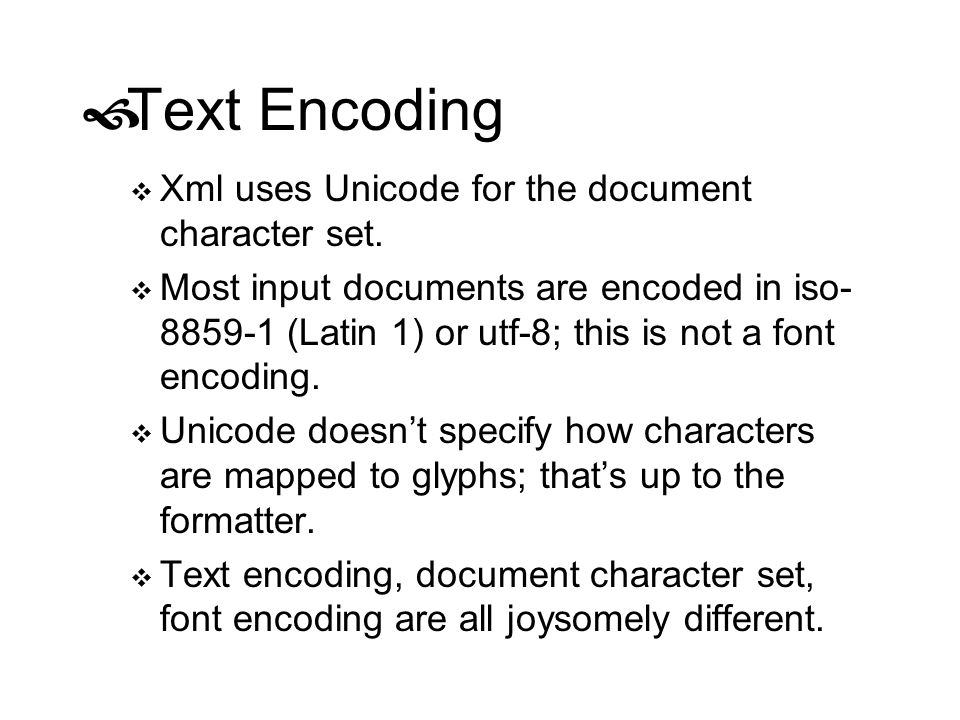Text Encoding Xml uses Unicode for the document character set.