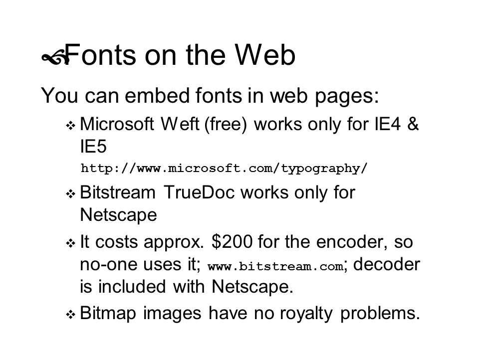 Fonts on the Web You can embed fonts in web pages: