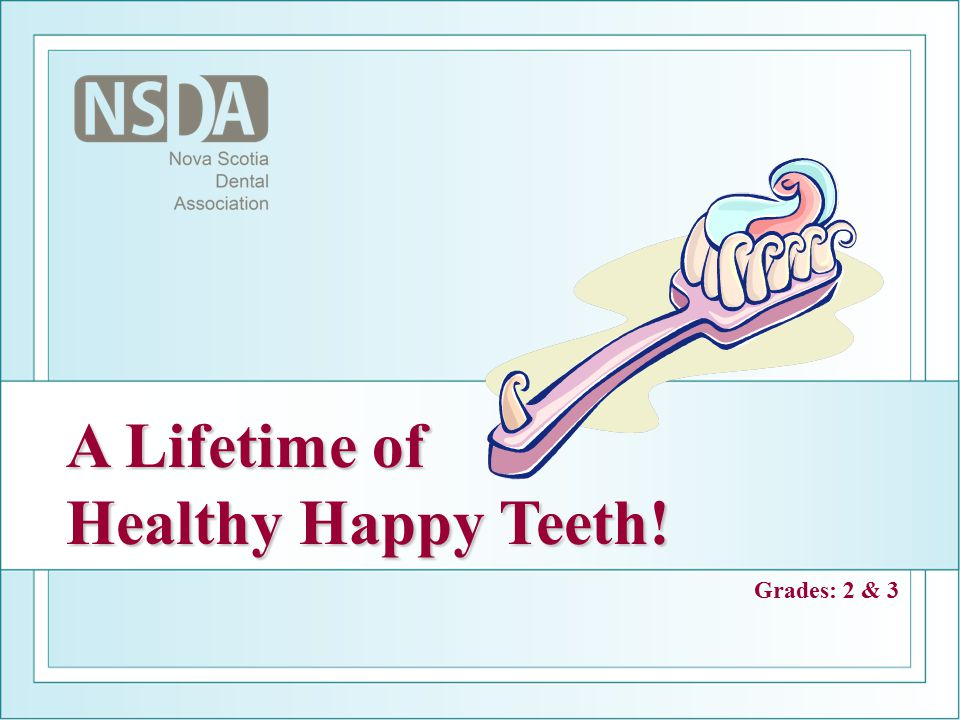 A Lifetime of Healthy Happy Teeth! Grades: 2 & 3