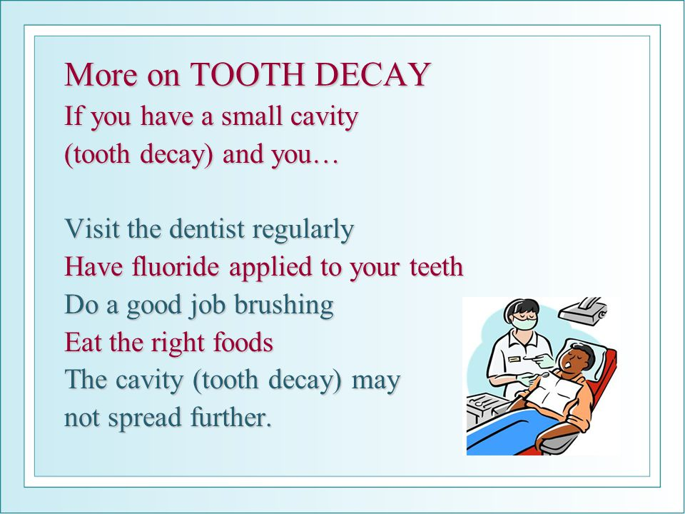 More on TOOTH DECAY If you have a small cavity (tooth decay) and you…