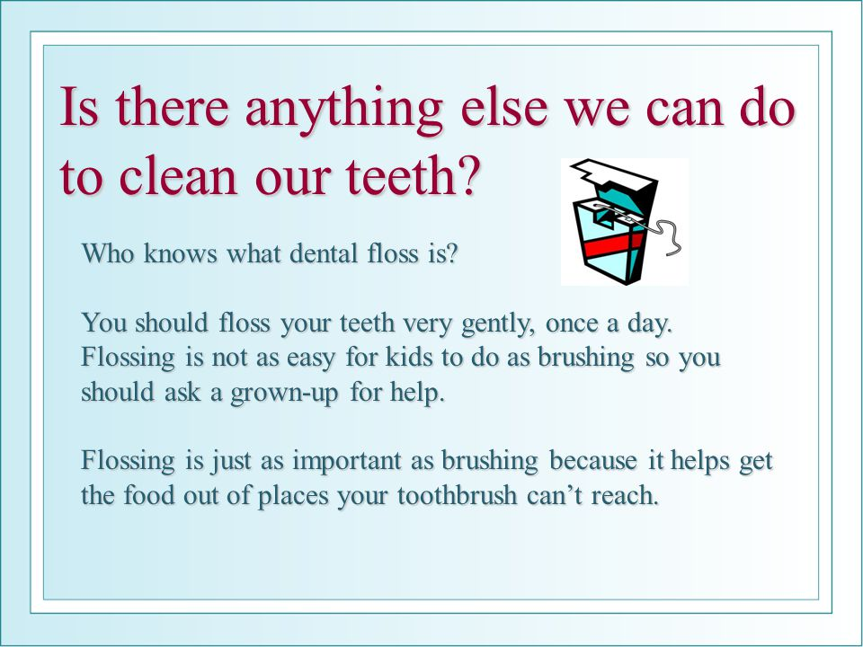 Is there anything else we can do to clean our teeth
