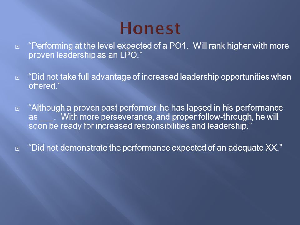 Honest Performing at the level expected of a PO1. Will rank higher with more proven leadership as an LPO.