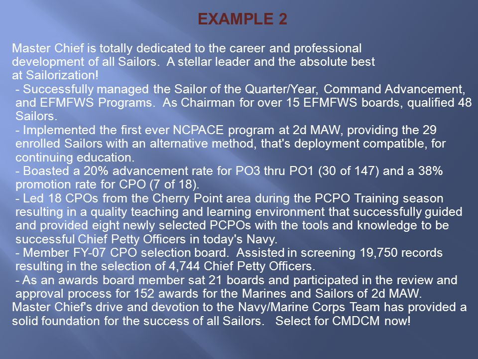 EXAMPLE 2 Master Chief is totally dedicated to the career and professional. development of all Sailors. A stellar leader and the absolute best.