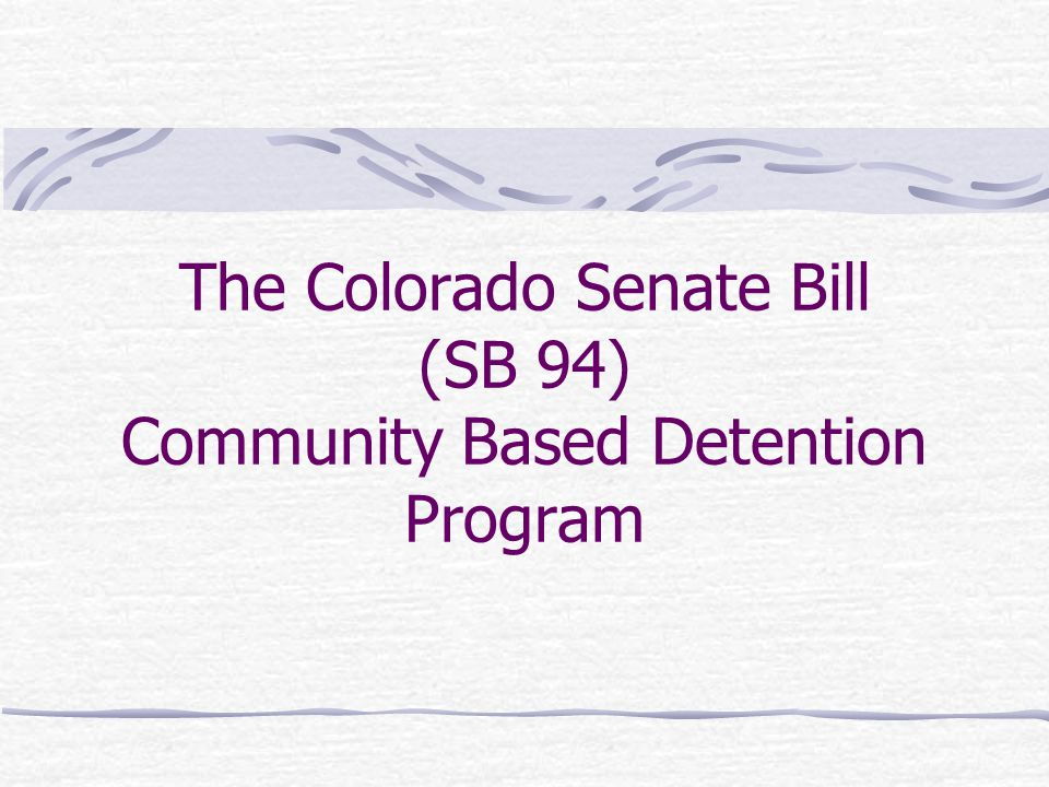 The Colorado Senate Bill (SB 94) Community Based Detention Program