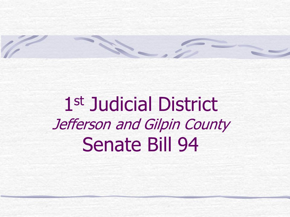 1st Judicial District Jefferson and Gilpin County Senate Bill 94