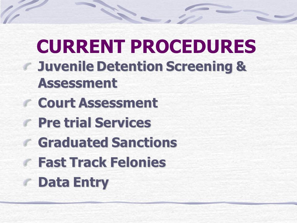 CURRENT PROCEDURES Juvenile Detention Screening & Assessment