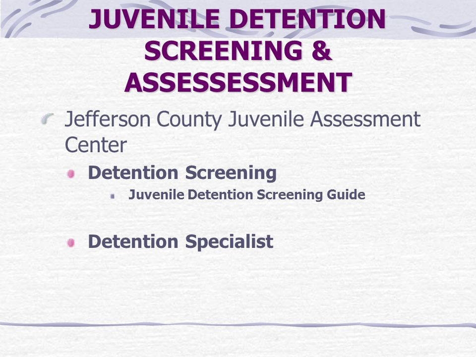 JUVENILE DETENTION SCREENING & ASSESSESSMENT