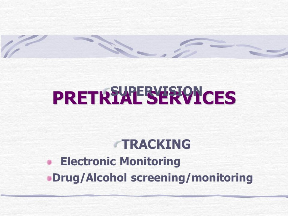 PRETRIAL SERVICES SUPERVISION TRACKING Electronic Monitoring