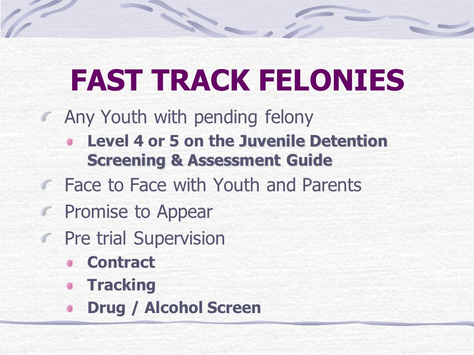 FAST TRACK FELONIES Any Youth with pending felony