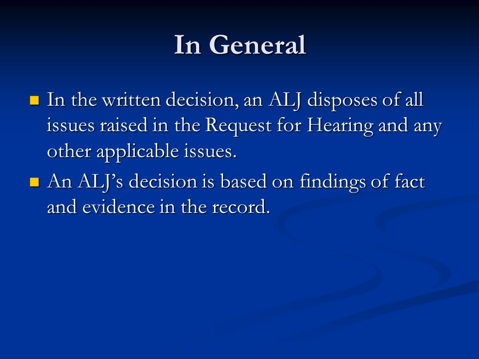 In General In the written decision, an ALJ disposes of all issues raised in the Request for Hearing and any other applicable issues.