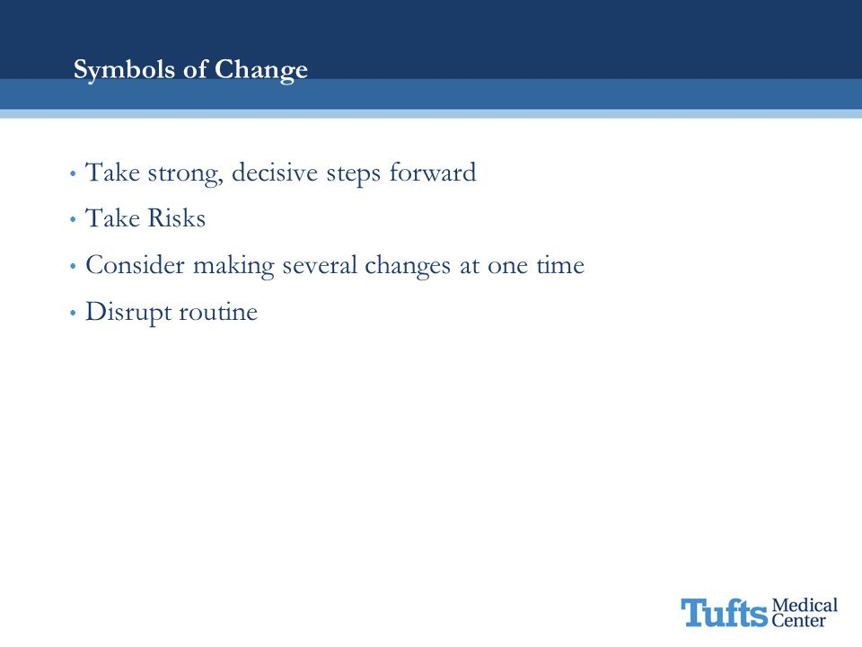 Symbols of Change Take strong, decisive steps forward. Take Risks. Consider making several changes at one time.
