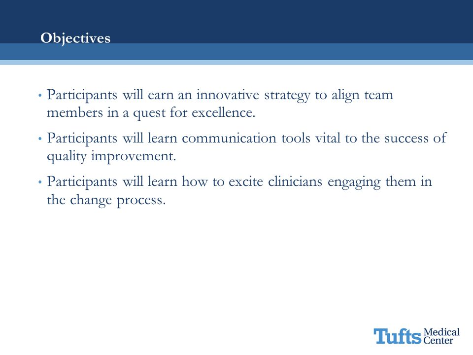 Objectives Participants will earn an innovative strategy to align team members in a quest for excellence.