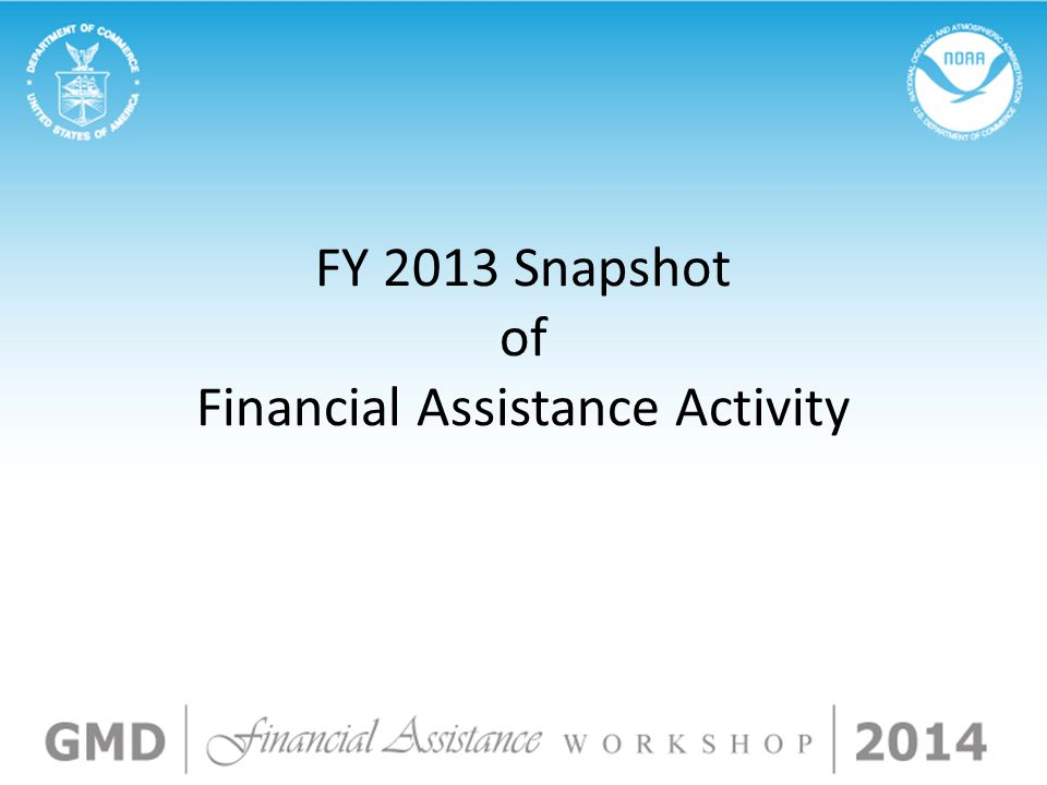FY 2013 Snapshot of Financial Assistance Activity