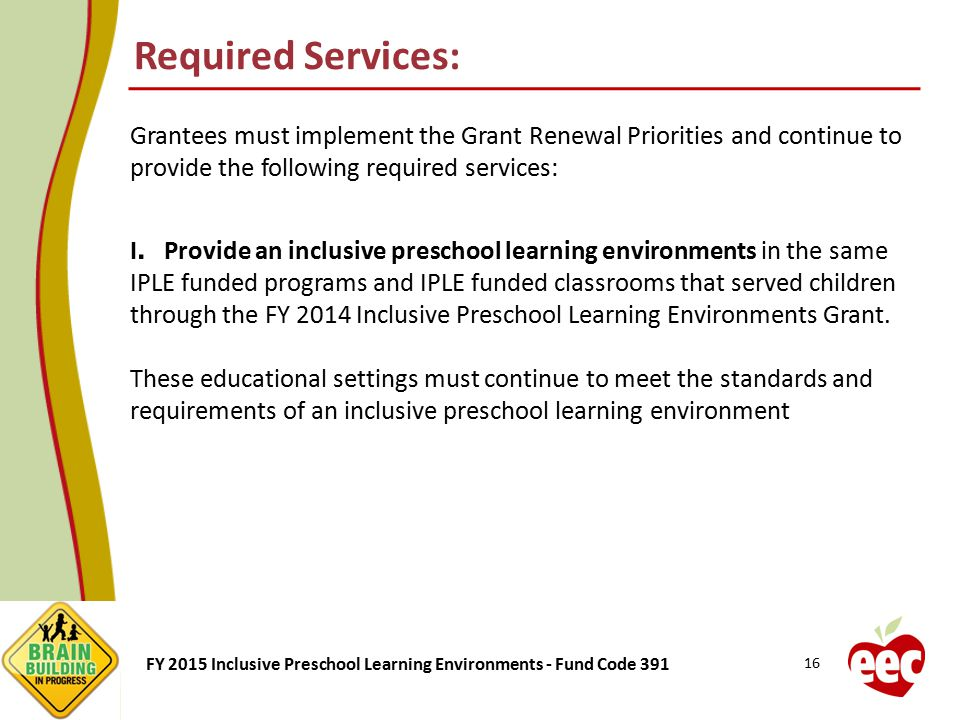 Required Services: Grantees must implement the Grant Renewal Priorities and continue to provide the following required services: