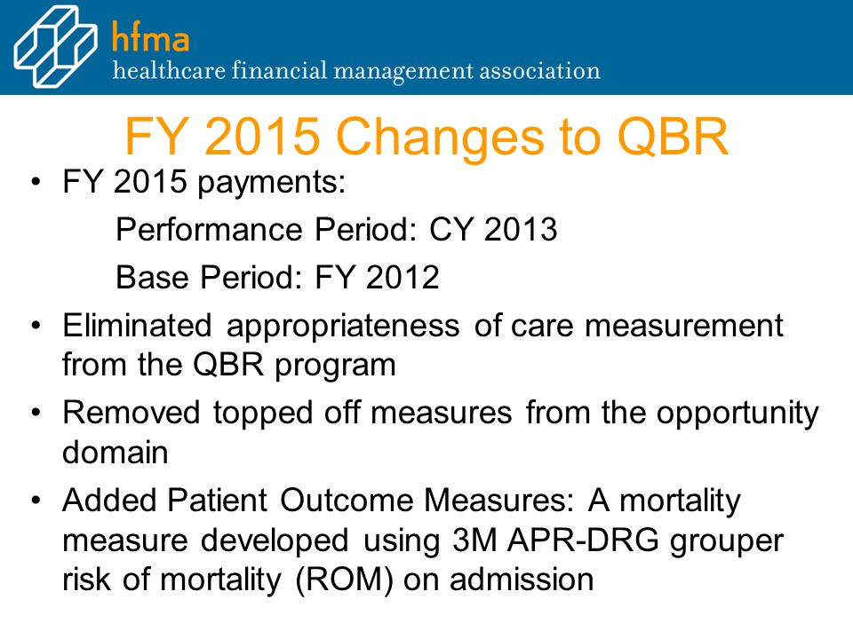 FY 2015 Changes to QBR FY 2015 payments: Performance Period: CY 2013