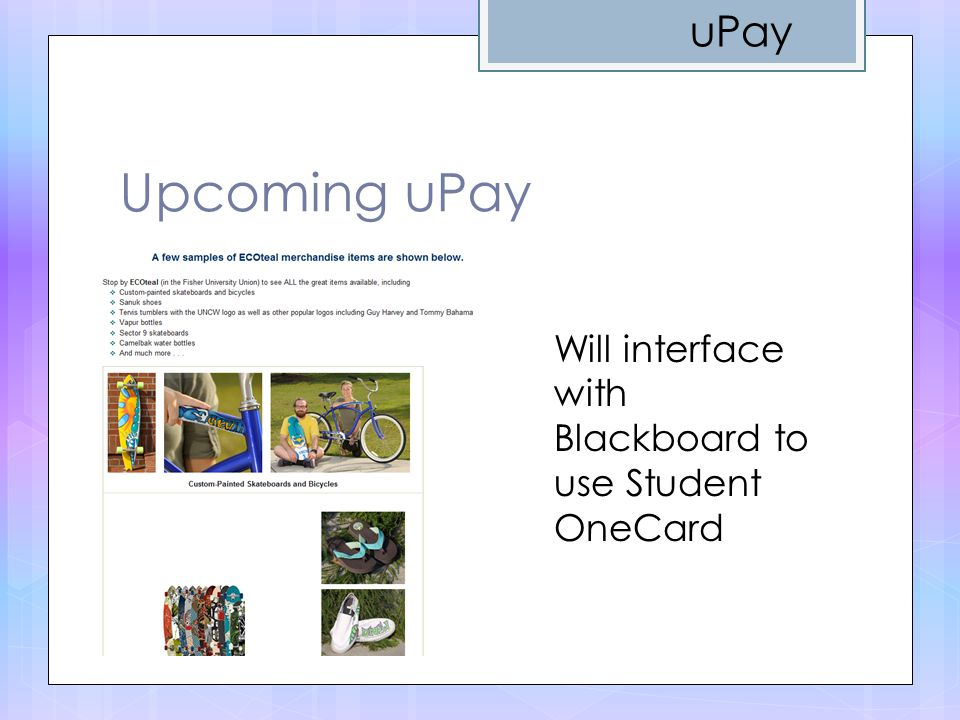 uPay Upcoming uPay Will interface with Blackboard to use Student OneCard